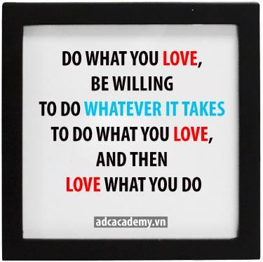 """[Chia sẻ] """"Do what you love, and love what you do !"""" – Một câu nói chưa hoàn chỉnh !"""